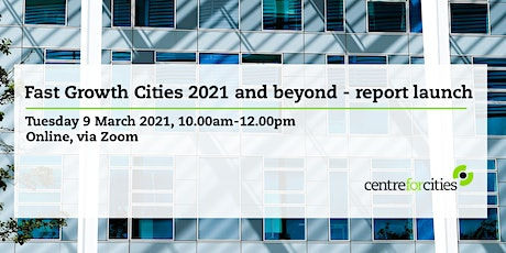 Fast Growth Cities 2021 and beyond - report launch tickets