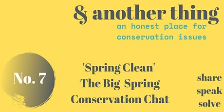 & Another Thing: 'Spring Clean' - The Big Spring Conservation Chat tickets
