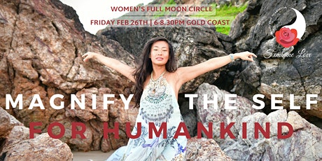 Magnify the Self for Humankind - Feminine Love (Women's Full Moon Circle) tickets