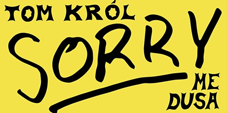 """Sorry"" a solo show by Tom Król tickets"