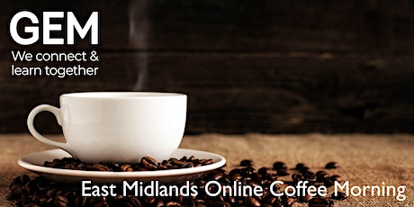 GEM East Midlands Online Coffee Morning tickets