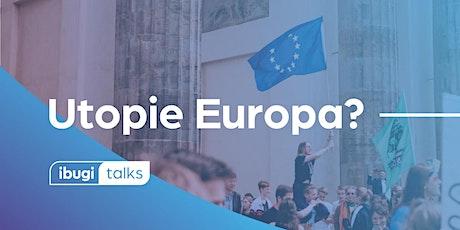 ibugi talks - Utopie Europa? Tickets