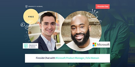 Fireside Chat with Microsoft Product Manager, Felix Watson tickets