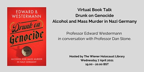 Virtual Book Talk: Drunk on Genocide: Alcohol & Mass Murder in Nazi Germany tickets