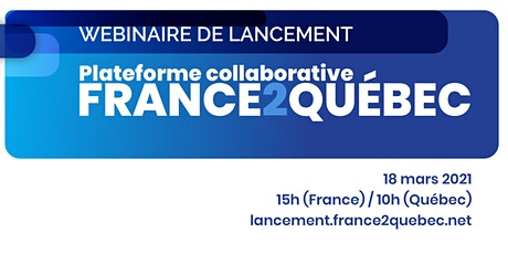 Webinaire de lancement de la plateforme collaborative France2Quebec billets