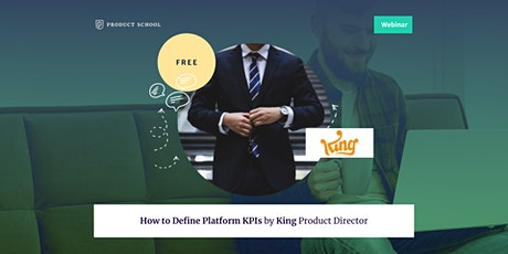Webinar: How to Define Platform KPIs by King Product Director tickets