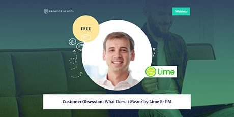 Webinar: Customer Obsession: What Does it Mean? by Lime Sr PM tickets