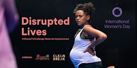 Disrupted Lives:  #ChooseToChallenge Maternal Imprisonment tickets