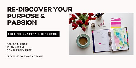 Re-discover Your Purpose & Passion - Finding Clarity & Direction tickets
