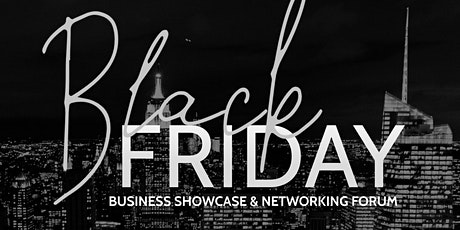 Black Friday Business Showcase and Networking Forum tickets