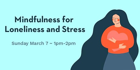 Mindfulness for Loneliness & Stress tickets