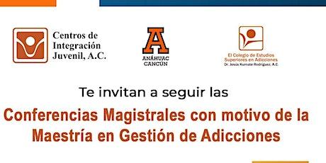 Conferencias Magistrales con motivo de la Maestría en Gestión de Adicciones entradas