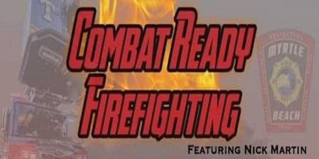 """Combat Ready Firefighting"" with Chief Nick Martin tickets"