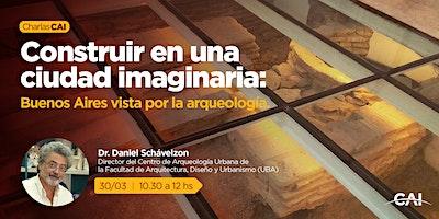 #CharlasCAI Construir en una ciudad imaginaria: Buenos Aires vista por la