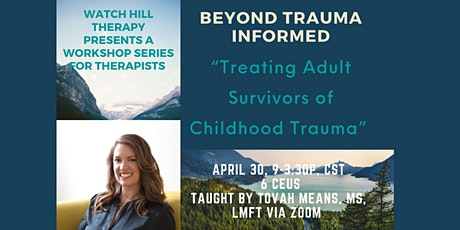Beyond Trauma Informed - Treating Adult Survivors of Childhood Tauma tickets
