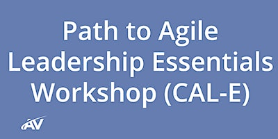 Path to Agile Leadership Essentials Workshop (CAL-E) – LIVE ONLINE