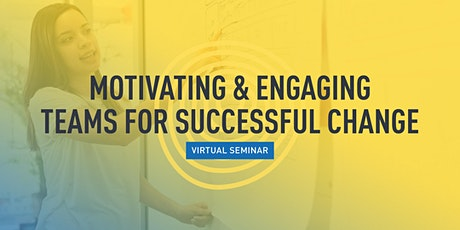 Motivating and Engaging Teams for Successful Change tickets