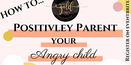 How to Positively Parent Your Angry Child tickets