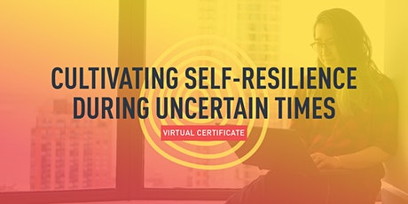 Cultivating Self-Resilience During Uncertain Times (4 Sessions) tickets
