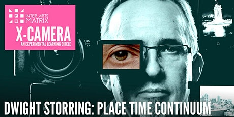 X-Camera presents Dwight Storring: Place Time Continuum tickets