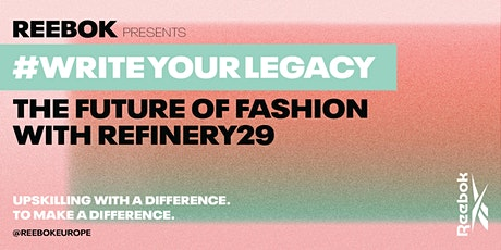 Reebok Presents: #WriteYourLegacy - The Future Of Fashion with Refinery29 tickets