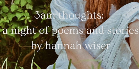 3 AM Thoughts:  A Night of Poems and Stories by Hannah Wiser tickets
