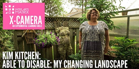 X-Camera presents Kim Kitchen: Able to Disable: My Changing Landscape tickets