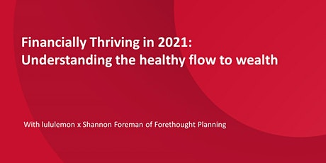 Financially Thriving in 2021: Understanding the healthy flow to wealth tickets
