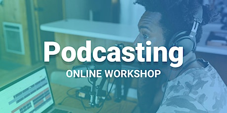 Podcasting Masterclass: How to Plan, Produce & Promote Your Podcast in 2021 tickets