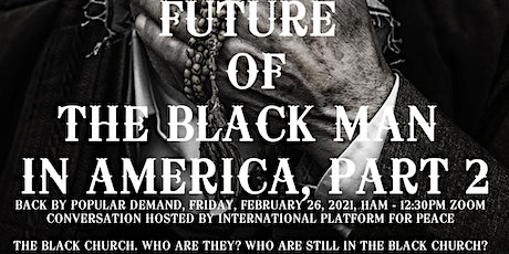WHAT IS THE FUTURE OF THE BLACK MAN IN AMERICA, PART 2 tickets