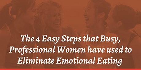 4 Easy Steps Busy, Professional Women used to Eliminate Emotional Eating tickets
