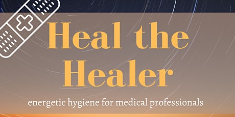 Heal the Healer: Energetic Hygiene for Medical Professionals tickets
