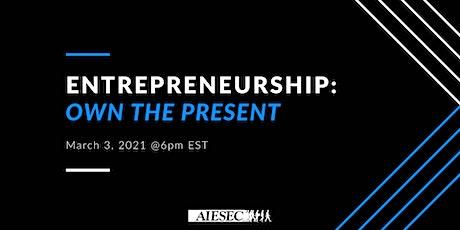 Entrepreneurship: Own The Present Tickets
