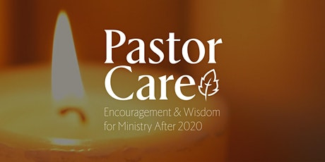 Pastor Care: Encouragement & Wisdom for Ministry After 2020 tickets