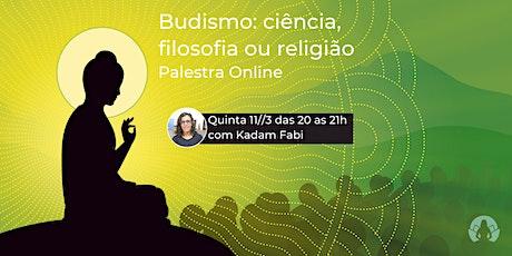 Palestra Online - Budismo: ciência, filosofia ou religião bilhetes