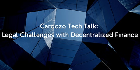 Cardozo Tech Talk: Legal Challenges with Decentralized Finance tickets