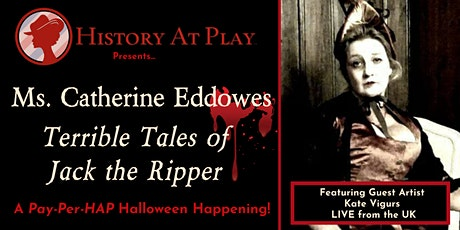 Pay-Per-HAP: Ms. Catherine Eddowes & The Terrible Tales of Jack the Ripper tickets