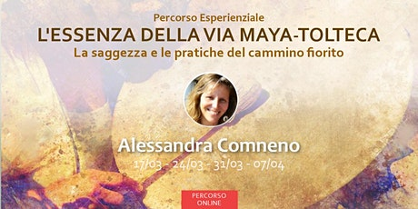 Primo Incontro L'ESSENZA DELLA VIA MAYA TOLTECA con Alessandra Comneno biglietti