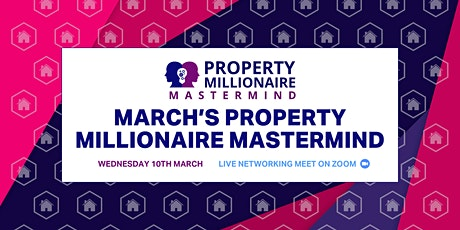 March's Property Millionaire Mastermind tickets
