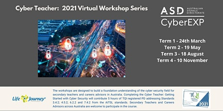 Cyber Teacher - 2021 Virtual Workshop Series (18th August) tickets