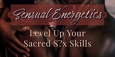 Sensual Energetics: Fine-Tuning Your Sacred Sensuality Skills tickets