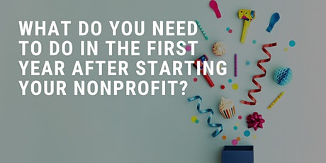 What do you need to do in the first year after starting your nonprofit? tickets
