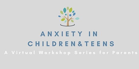 Workshop Series for Parents: Anxiety in Children and Teens tickets