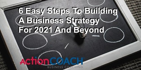 6 Easy Steps To Building A Business Strategy For 2021 And Beyond tickets