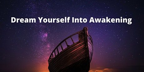 Dream Yourself Into Awakening 10 Week Online Workshop tickets
