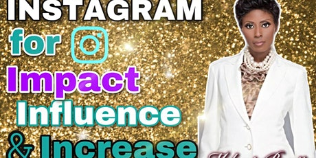 Instagram for Impact, Influence & Increase Masterclass tickets