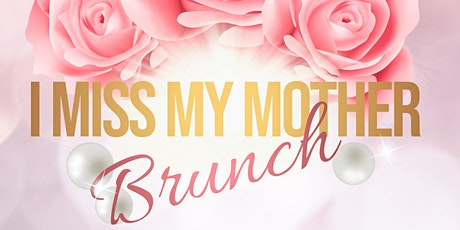 3rd Annual I Miss My Mother Brunch tickets