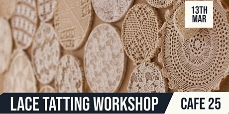 Cafe 25  | Come 'n' Try Tatting/Lace Making tickets
