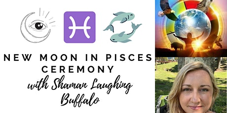 New Moon in Pisces Ceremony with Shaman Laughing Buffalo tickets
