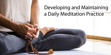Developing and Maintaining a Daily Meditation Practice tickets